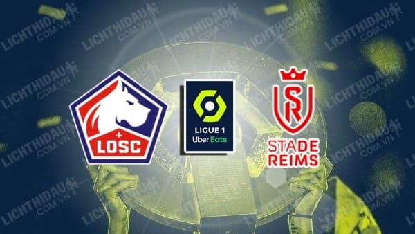 Trực tiếp Lille vs Reims, 0h00 ngày 23/9, vòng 7 giải VĐQG Pháp