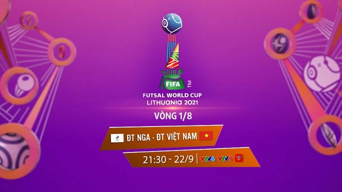 Trực tiếp Việt Nam vs Nga, 21h30 ngày 22/9, vòng 1/8 FIFA Futsal World Cup