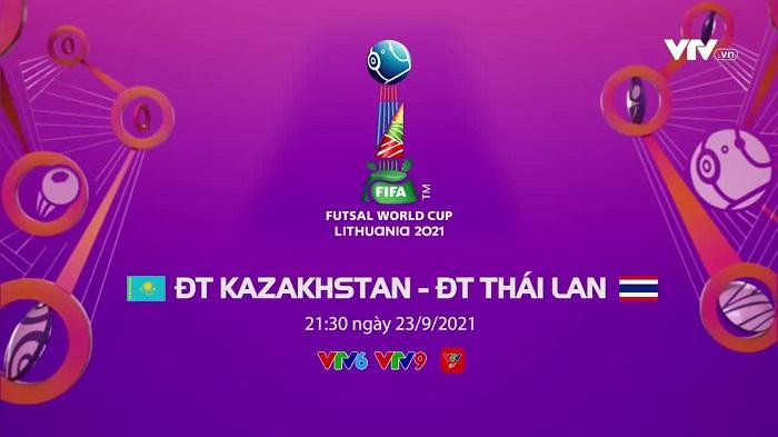 Trực tiếp Kazakhstan vs Thái Lan, 21h30 ngày 23/9, vòng 1/8 FIFA Futsal World Cup