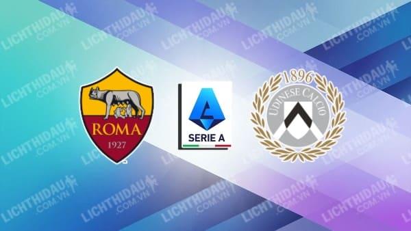 Trực tiếp AS Roma vs Udinese, 1h45 ngày 24/9, vòng 5 giải VĐQG Italia